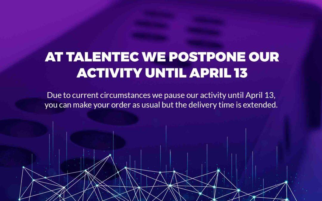 AT TALENTEC WE POSTPONED OUR ACTIVITY UNTIL APRIL 13