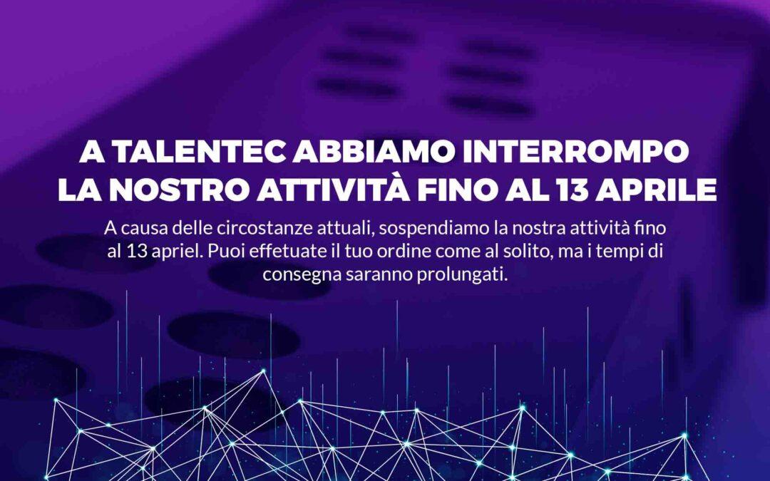 A TALENTEC ABBIAMO RIPORTATO LA NOSTRA ATTIVITÀ FINO AL 13 APRILE